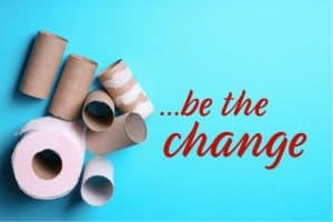 Toilet Paper Rolls with the words: Be the Change