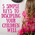 little girl in a pink ruffly dress sitting in time out. She is facing a white wall with a big black clock. In pink letters the title says 5 Simple Keys to Discipling Your Children Well