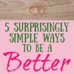 Rings, Flowers, and Wood. Title: 5 Surprisingly Simple Ways to be a Better Wife